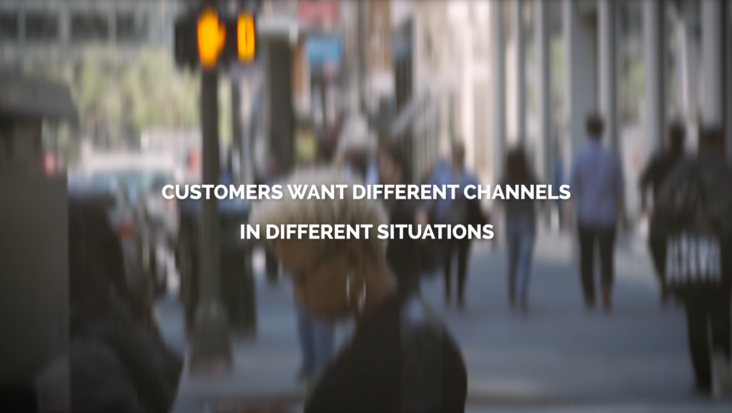 Customers want different channels for different situations